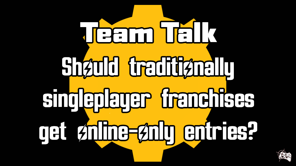 Team Talk - Should traditionally singleplayer franchises get online-only entries? - Pass the Controller